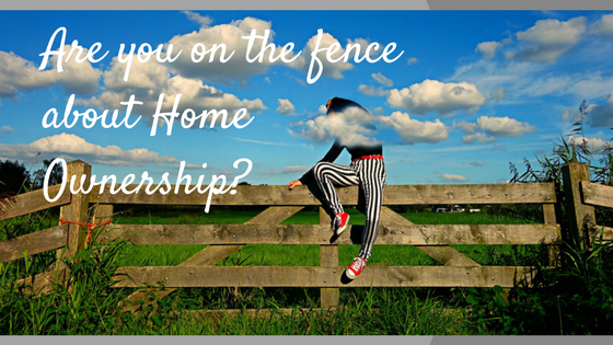 Are you on the fence about home ownership?